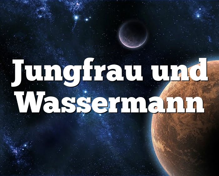 Jungfrau mann wassermann frau beziehung