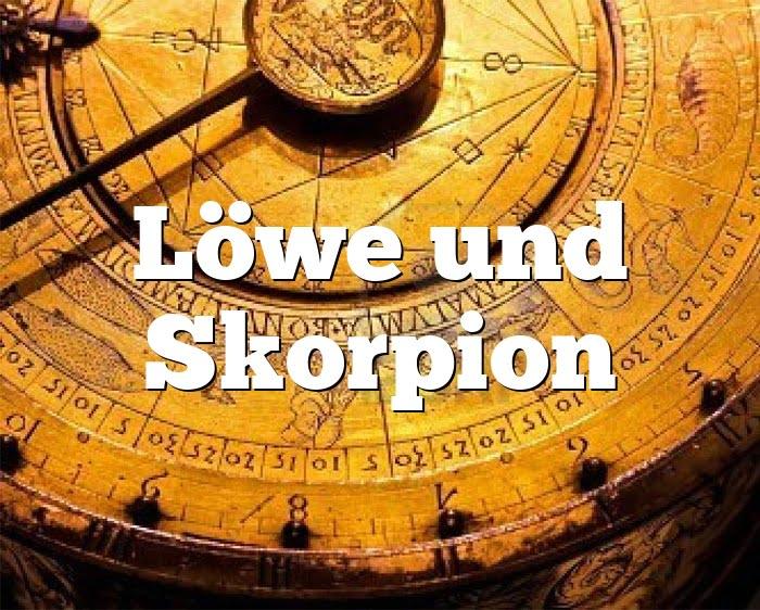 Löwe Skorpion Partnerhoroskop - Liebe