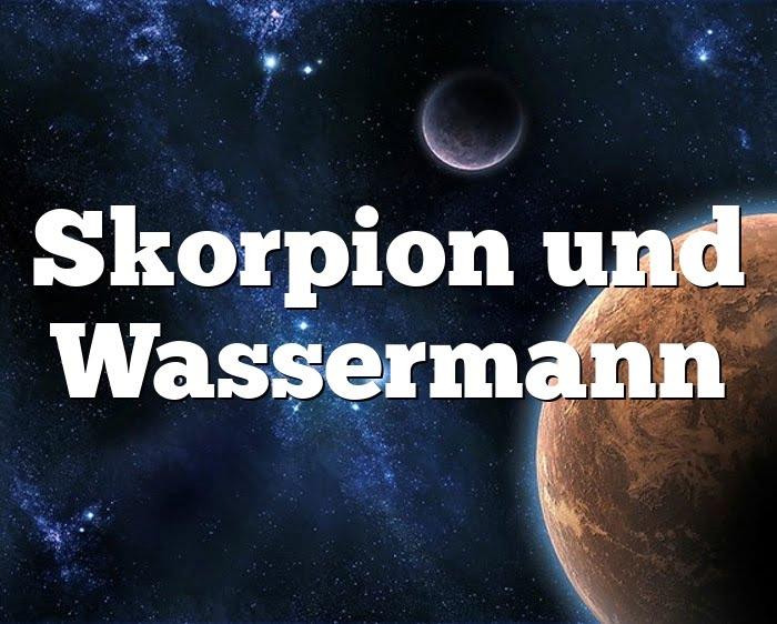 Wassermann das passt und skorpion Liebeshoroskop Skorpion
