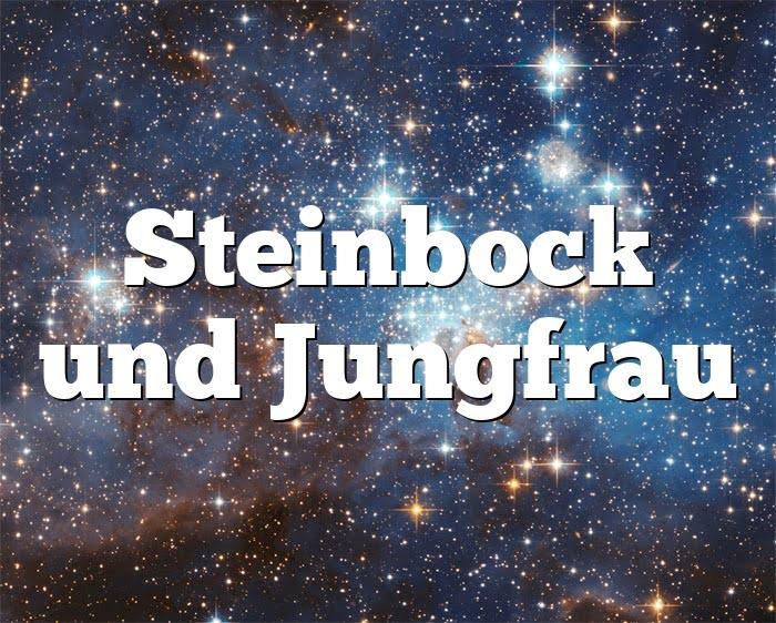 Steinbock Jungfrau Partnerhoroskop - Liebe