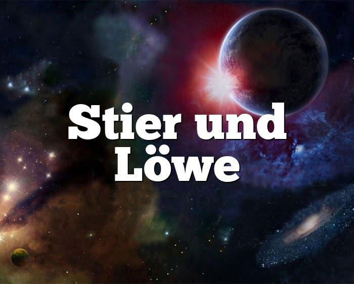 Stier Löwe Partnerhoroskop - Liebe