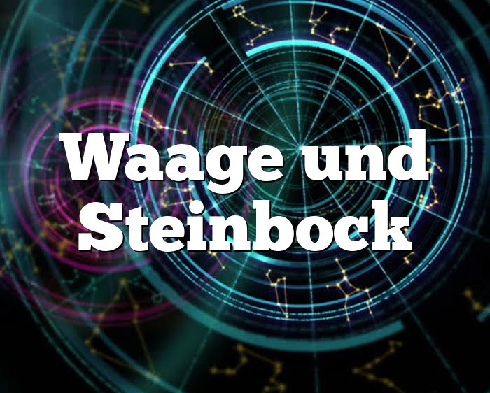 Steinbock Und Waage SexualitäT