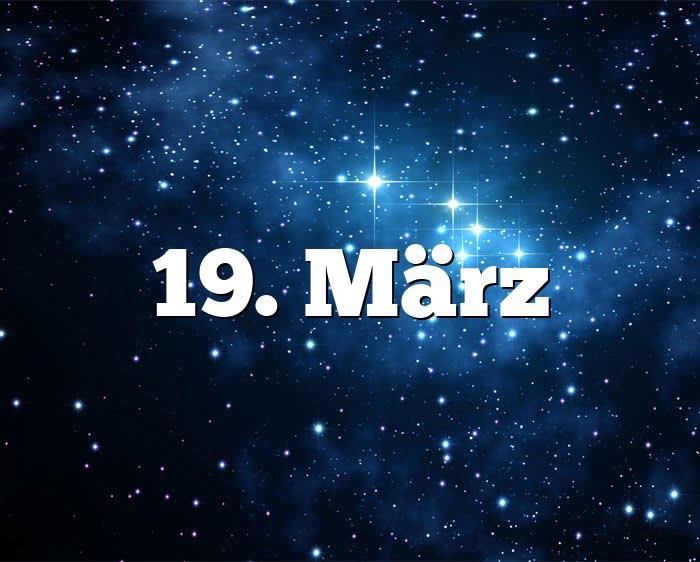Sternzeichen 19 März