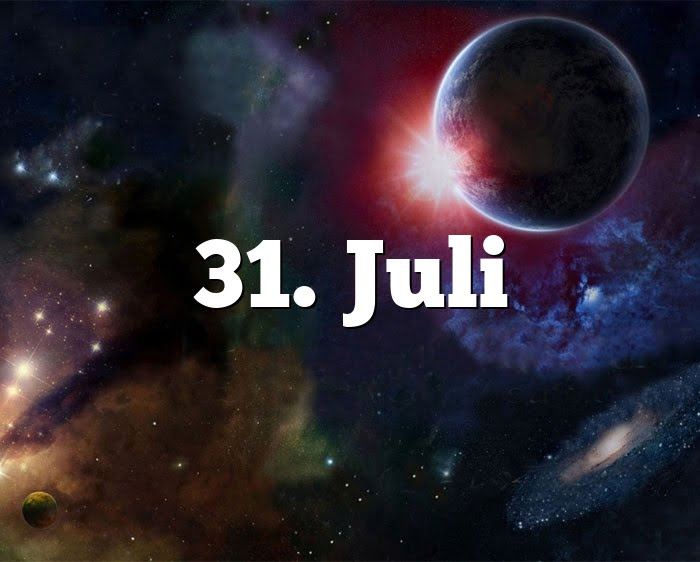 31. Juli