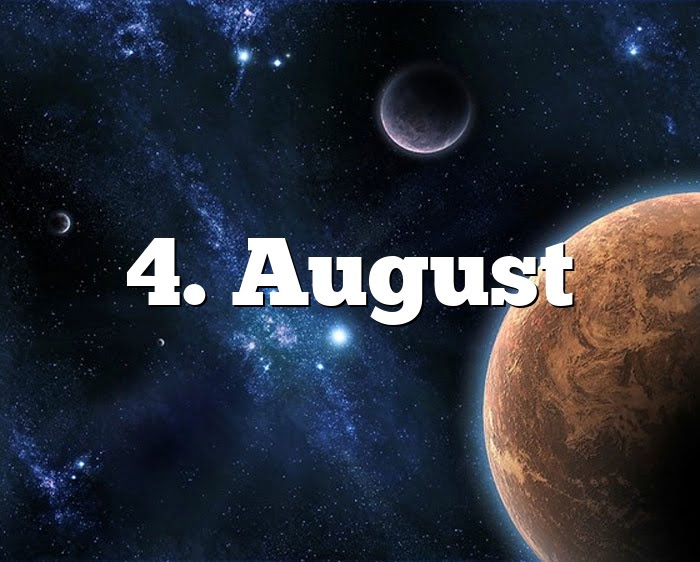 4. August