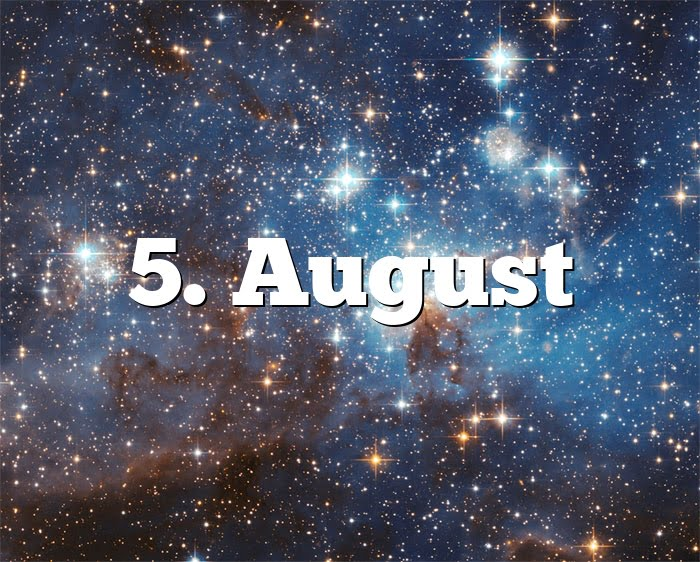 5. August