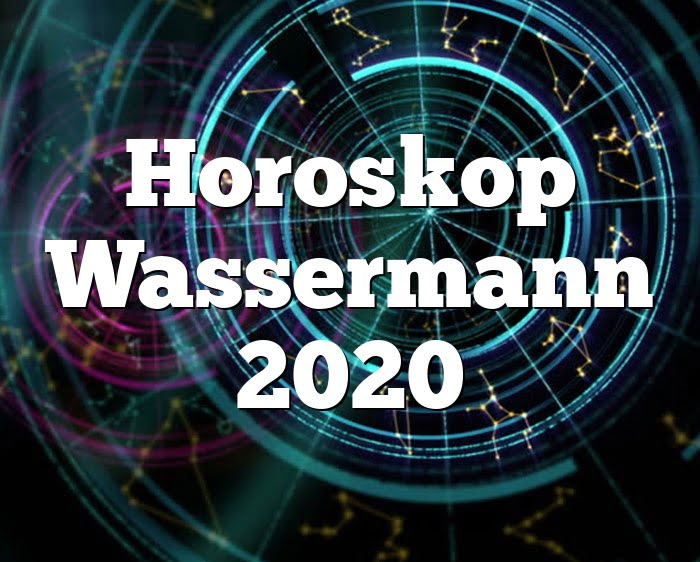 Horoskop Wassermann 2020